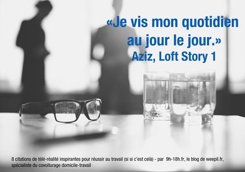 Je vis mon quotidien au jour le jour - Aziz Loft Story 1